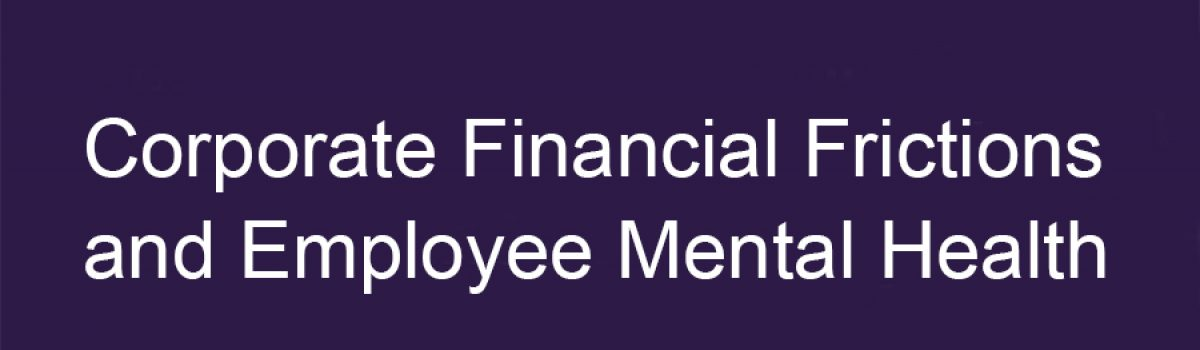 Corporate Financial Frictions and Employee Mental Health